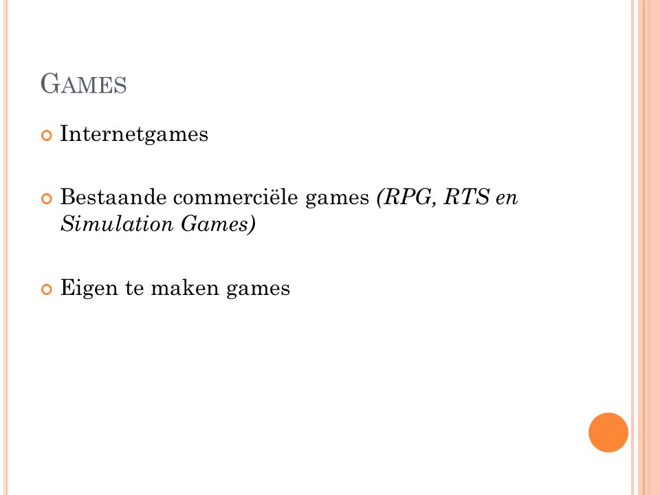 G AMES Internetgames Bestaande commerciële games (RPG, RTS en Simulation Games) Eigen te maken games