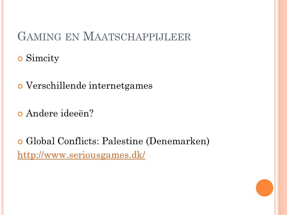 G AMING EN M AATSCHAPPIJLEER Simcity Verschillende internetgames Andere ideeën? Global Conflicts: Palestine (Denemarken) http://www.seriousgames.dk/