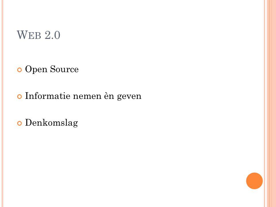 W EB 2.0 Open Source Informatie nemen èn geven Denkomslag