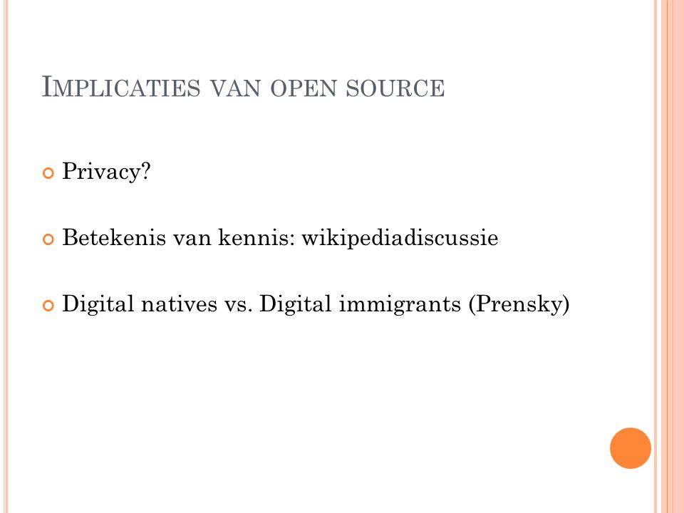 I MPLICATIES VAN OPEN SOURCE Privacy. Betekenis van kennis: wikipediadiscussie Digital natives vs.