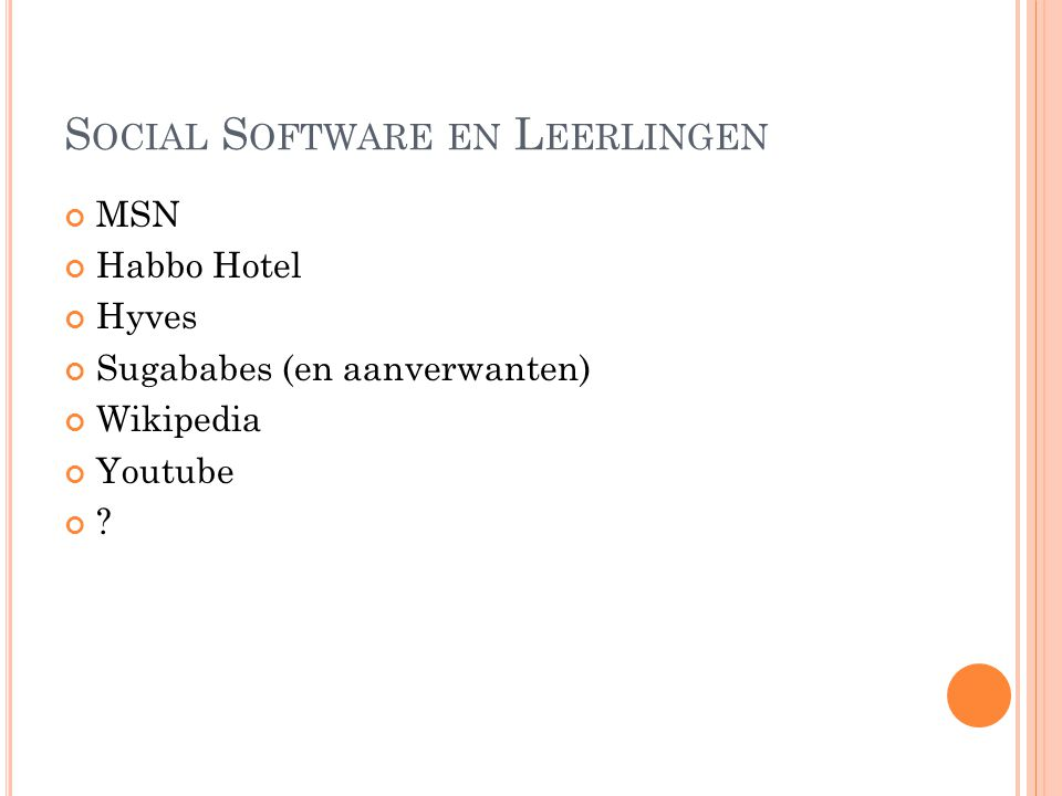 S OCIAL S OFTWARE EN L EERLINGEN MSN Habbo Hotel Hyves Sugababes (en aanverwanten) Wikipedia Youtube