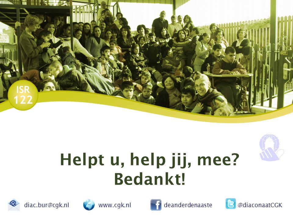 ISR 122 Helpt u, help jij, mee? Bedankt! diac.bur@cgk.nl www.cgk.nl deanderdenaaste @diaconaatCGK