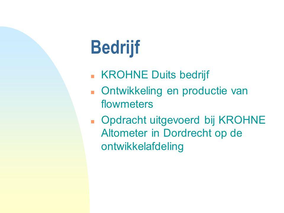 Bedrijf n KROHNE Duits bedrijf n Ontwikkeling en productie van flowmeters n Opdracht uitgevoerd bij KROHNE Altometer in Dordrecht op de ontwikkelafdeling