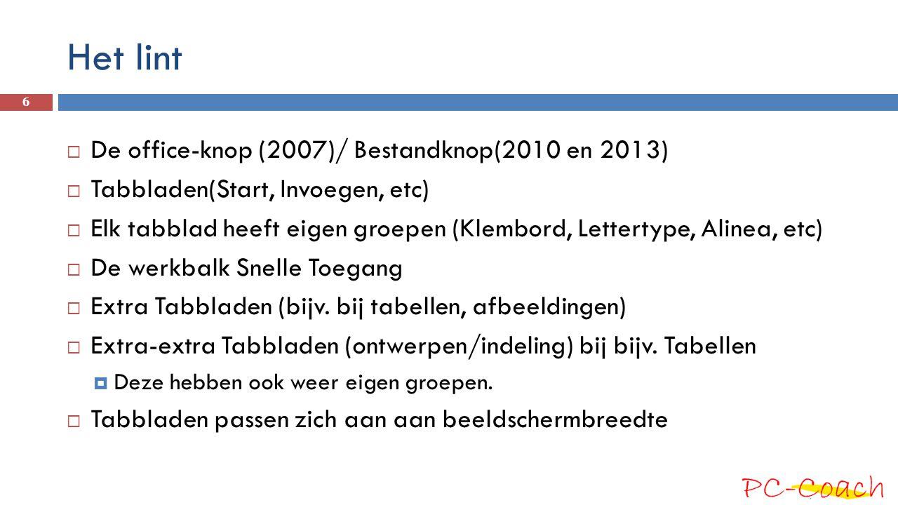 Het lint  De office-knop (2007)/ Bestandknop(2010 en 2013)  Tabbladen(Start, Invoegen, etc)  Elk tabblad heeft eigen groepen (Klembord, Lettertype, Alinea, etc)  De werkbalk Snelle Toegang  Extra Tabbladen (bijv.