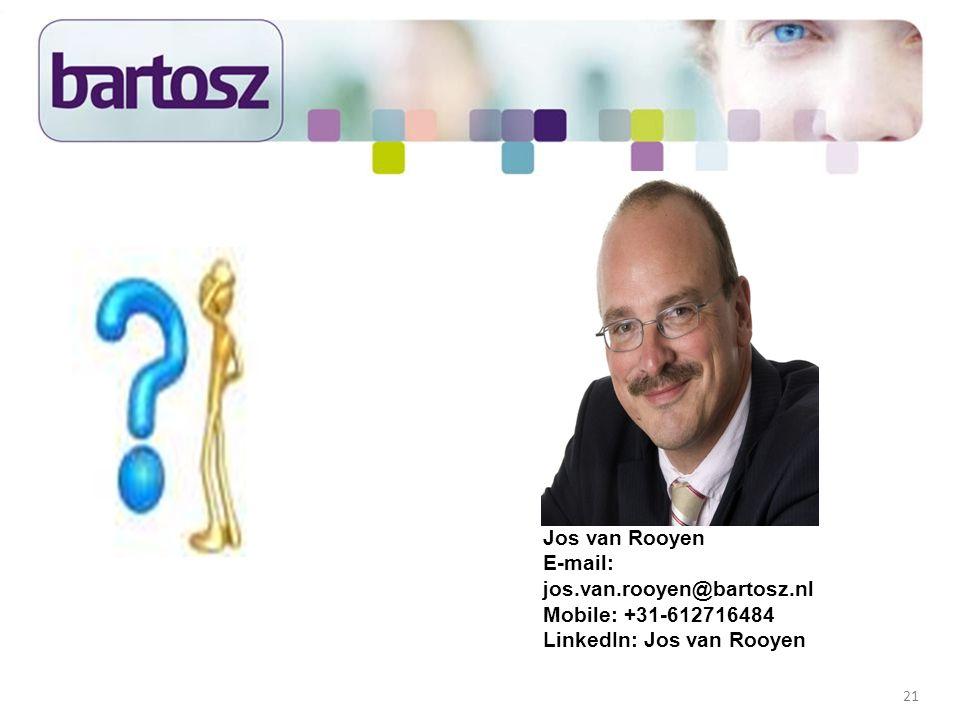 21 Jos van Rooyen E-mail: jos.van.rooyen@bartosz.nl Mobile: +31-612716484 LinkedIn: Jos van Rooyen