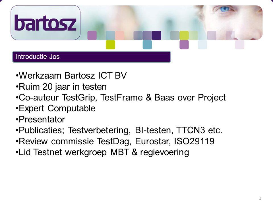 Werkzaam Bartosz ICT BV Ruim 20 jaar in testen Co-auteur TestGrip, TestFrame & Baas over Project Expert Computable Presentator Publicaties; Testverbet