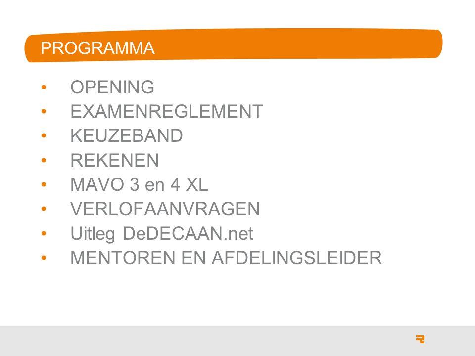 PROGRAMMA OPENING EXAMENREGLEMENT KEUZEBAND REKENEN MAVO 3 en 4 XL VERLOFAANVRAGEN Uitleg DeDECAAN.net MENTOREN EN AFDELINGSLEIDER