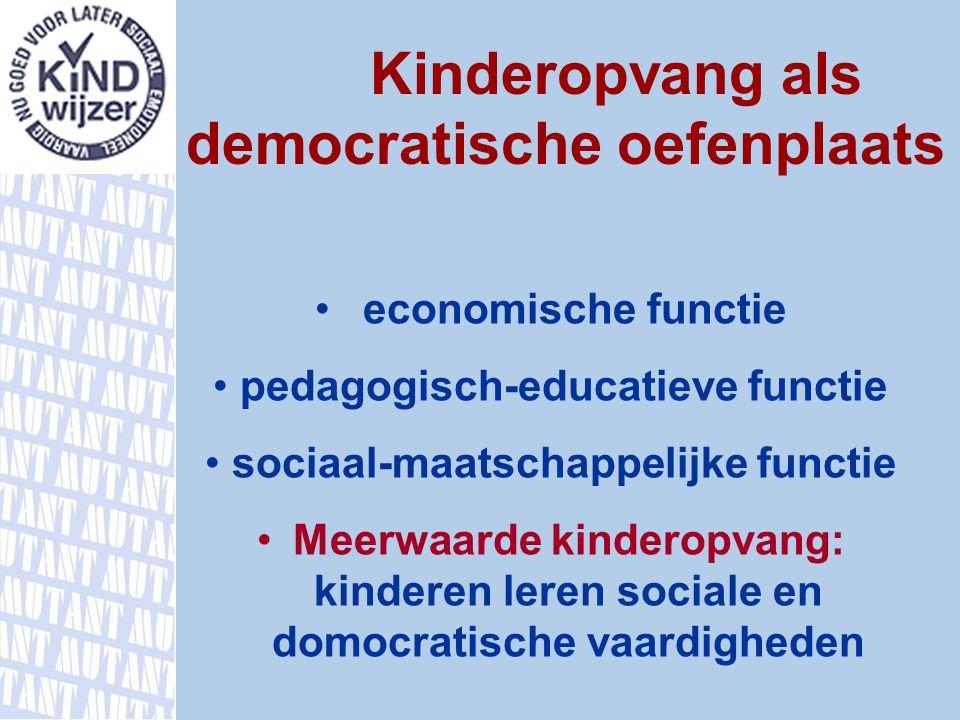 Kinderopvang als democratische oefenplaats economische functie pedagogisch-educatieve functie sociaal-maatschappelijke functie Meerwaarde kinderopvang