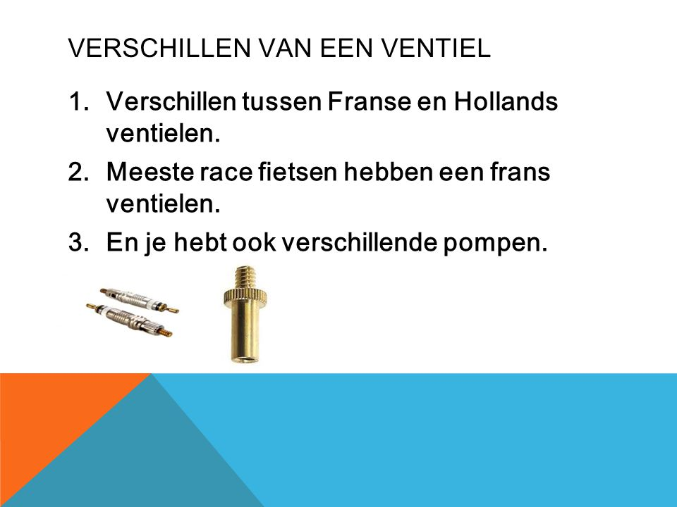 VERSCHILLEN VAN EEN VENTIEL 1.Verschillen tussen Franse en Hollands ventielen. 2.Meeste race fietsen hebben een frans ventielen. 3.En je hebt ook vers