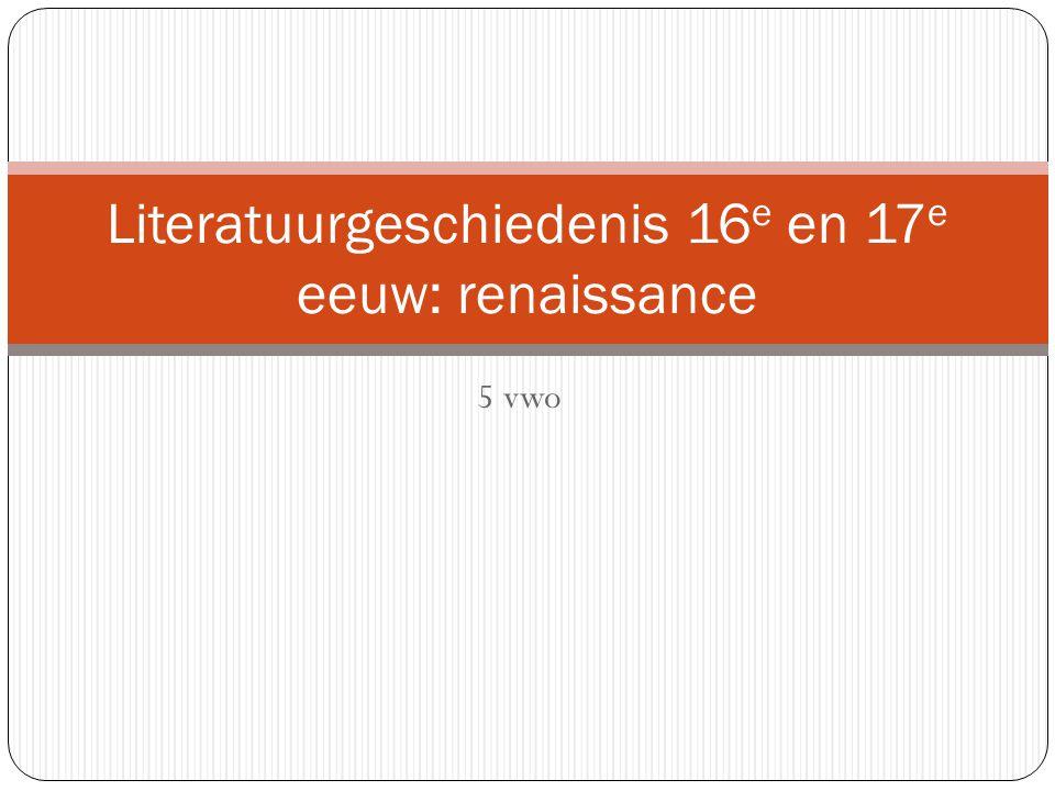 5 vwo Literatuurgeschiedenis 16 e en 17 e eeuw: renaissance