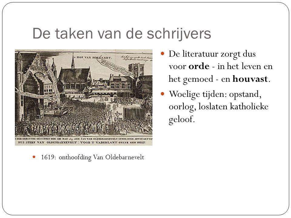 De taken van de schrijvers 1619: onthoofding Van Oldebarnevelt De literatuur zorgt dus voor orde - in het leven en het gemoed - en houvast.