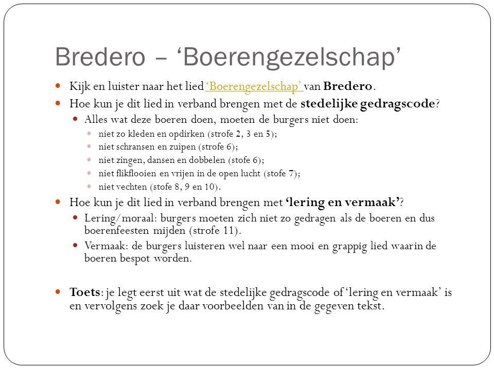 Bredero – 'Boerengezelschap' Kijk en luister naar het lied 'Boerengezelschap' van Bredero.'Boerengezelschap' Hoe kun je dit lied in verband brengen met de stedelijke gedragscode.