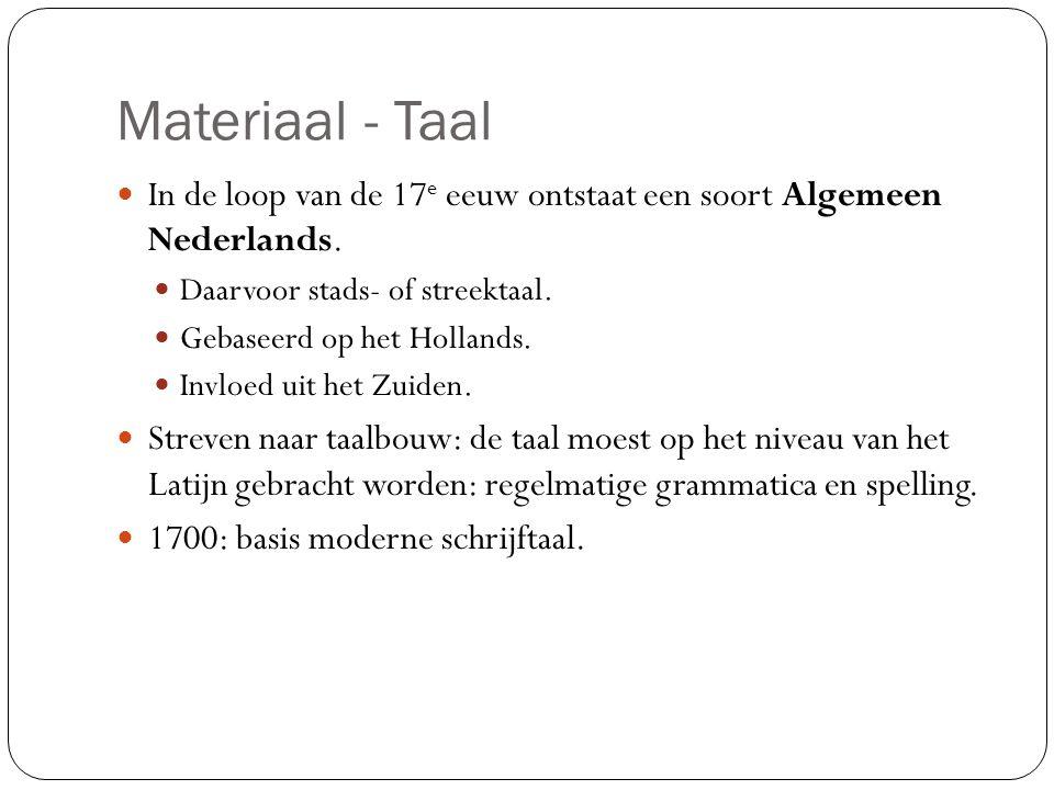 Materiaal - Taal In de loop van de 17 e eeuw ontstaat een soort Algemeen Nederlands.
