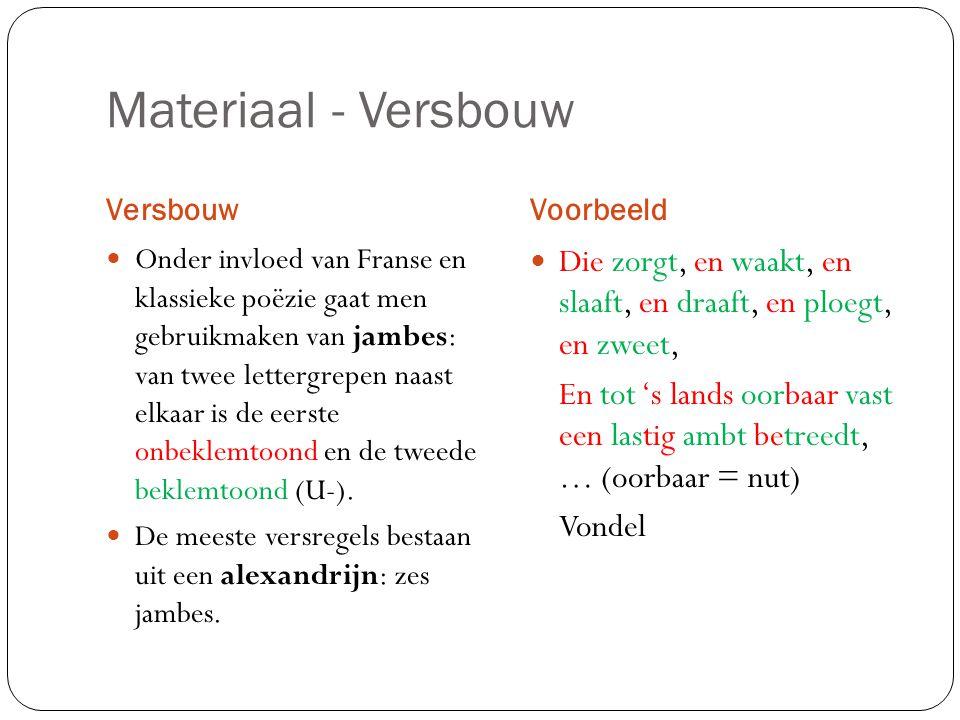 Materiaal - Versbouw VersbouwVoorbeeld Onder invloed van Franse en klassieke poëzie gaat men gebruikmaken van jambes: van twee lettergrepen naast elkaar is de eerste onbeklemtoond en de tweede beklemtoond (U-).