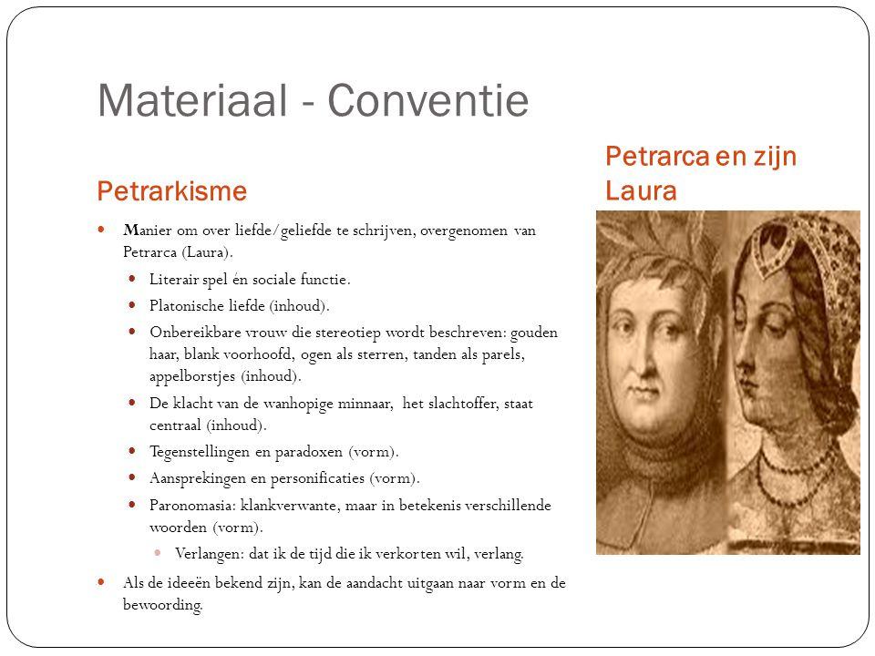 Materiaal - Conventie Petrarkisme Petrarca en zijn Laura Manier om over liefde/geliefde te schrijven, overgenomen van Petrarca (Laura).