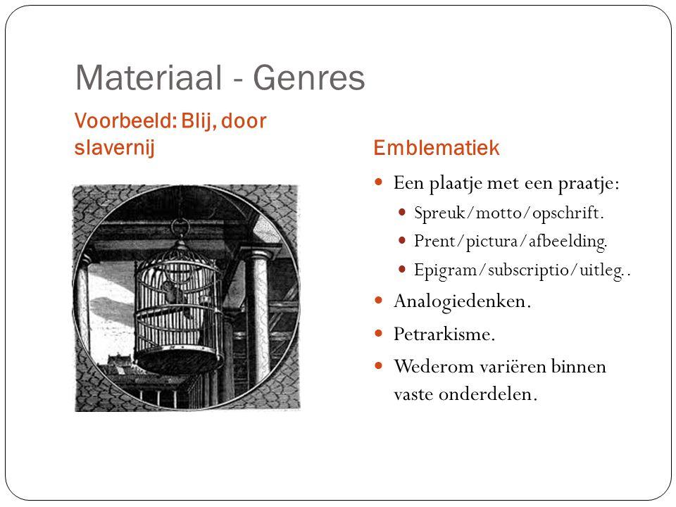 Materiaal - Genres Voorbeeld: Blij, door slavernijEmblematiek Een plaatje met een praatje: Spreuk/motto/opschrift.