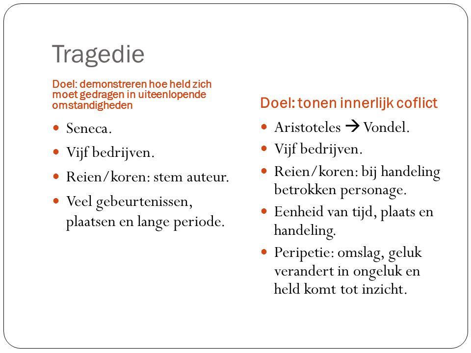 Tragedie Doel: demonstreren hoe held zich moet gedragen in uiteenlopende omstandigheden Doel: tonen innerlijk coflict Seneca.