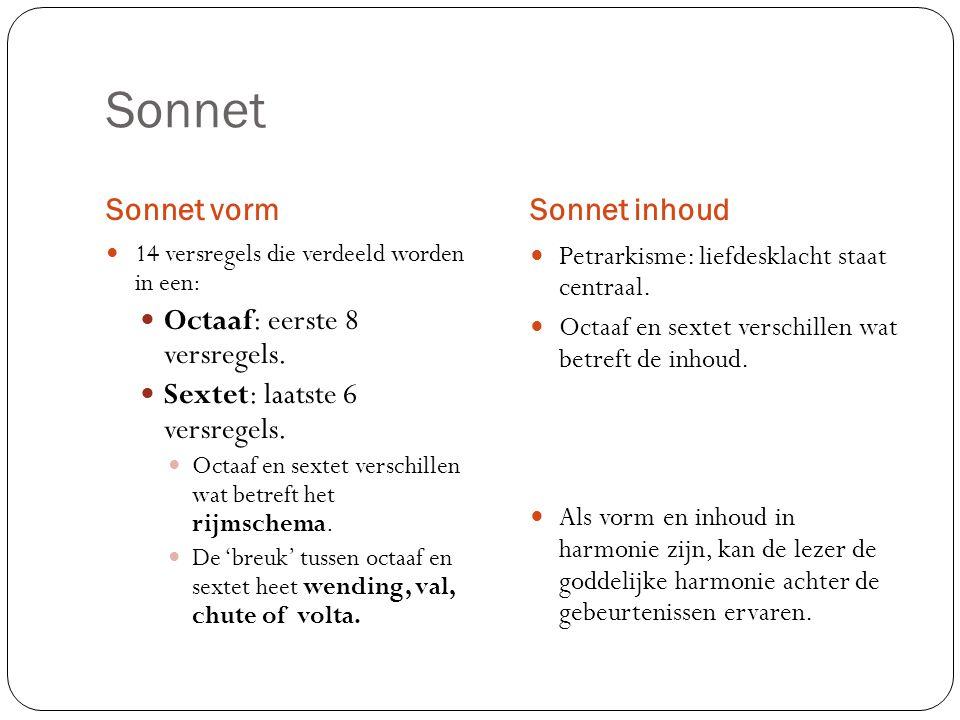 Sonnet Sonnet vormSonnet inhoud 14 versregels die verdeeld worden in een: Octaaf: eerste 8 versregels.