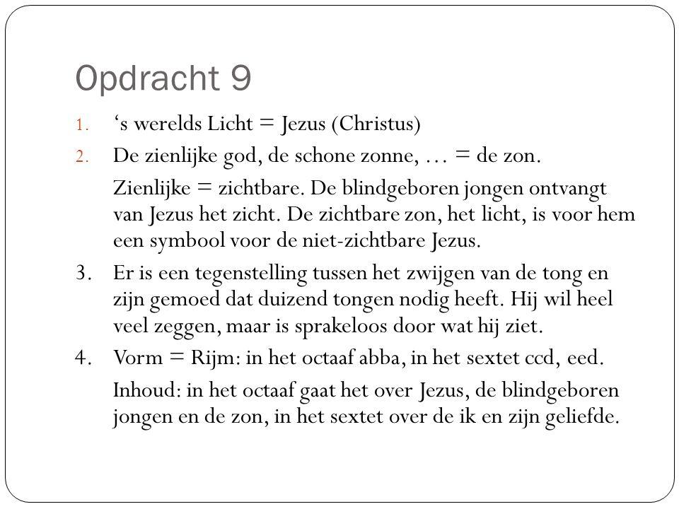 Opdracht 9 1.'s werelds Licht = Jezus (Christus) 2.