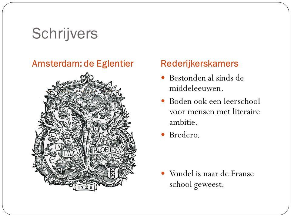 Schrijvers Amsterdam: de EglentierRederijkerskamers Bestonden al sinds de middeleeuwen.