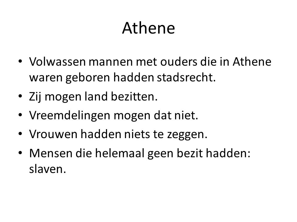 Athene Volwassen mannen met ouders die in Athene waren geboren hadden stadsrecht. Zij mogen land bezitten. Vreemdelingen mogen dat niet. Vrouwen hadde