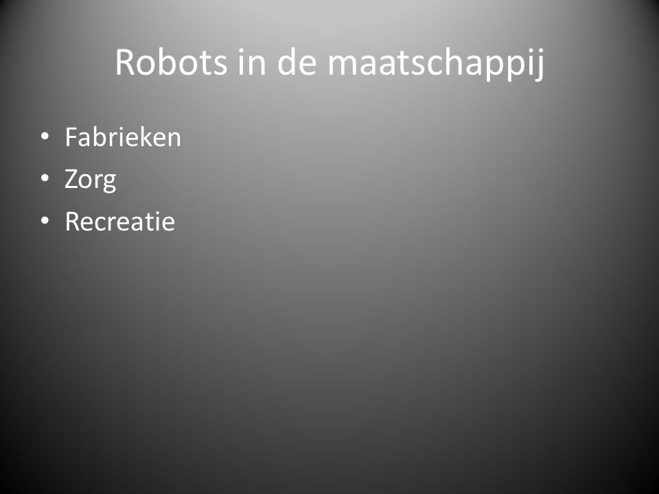 Robots in de maatschappij Fabrieken Zorg Recreatie