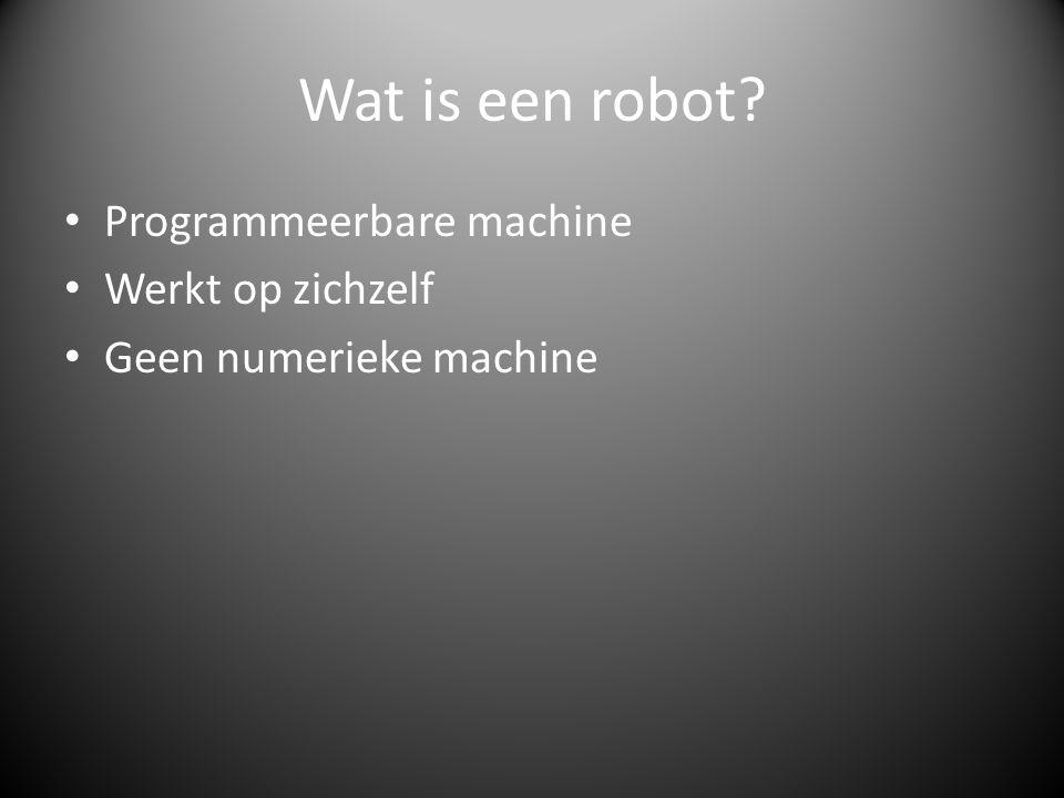 Wat is een robot? Programmeerbare machine Werkt op zichzelf Geen numerieke machine