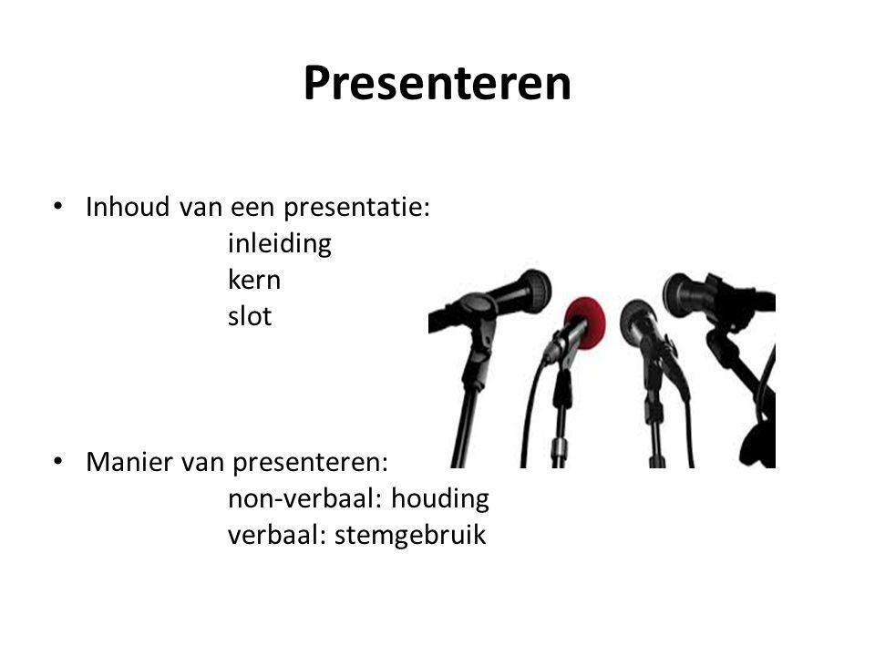 Presenteren Inhoud van een presentatie: inleiding kern slot Manier van presenteren: non-verbaal: houding verbaal: stemgebruik
