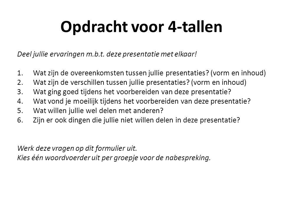 Opdracht voor 4-tallen Deel jullie ervaringen m.b.t. deze presentatie met elkaar! 1.Wat zijn de overeenkomsten tussen jullie presentaties? (vorm en in