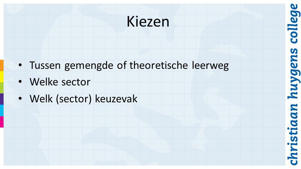 Kiezen Tussen gemengde of theoretische leerweg Welke sector Welk (sector) keuzevak