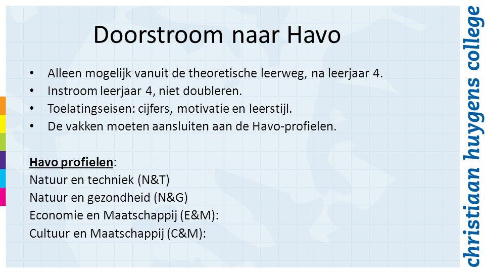 Doorstroom naar Havo Alleen mogelijk vanuit de theoretische leerweg, na leerjaar 4. Instroom leerjaar 4, niet doubleren. Toelatingseisen: cijfers, mot