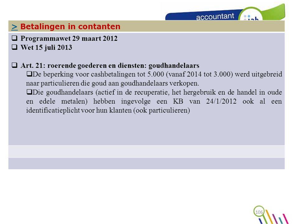 106 In de praktijk, de meldingsplicht >> Betalingen in contanten  Programmawet 29 maart 2012  Wet 15 juli 2013  Art.