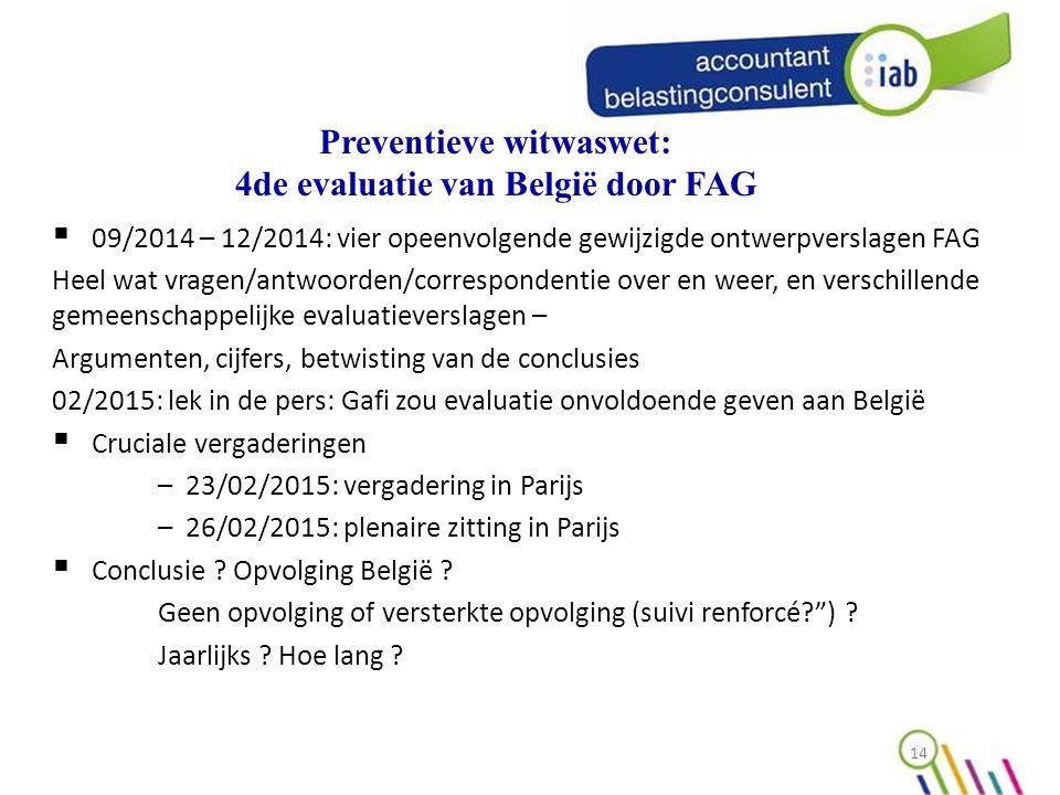 14  09/2014 – 12/2014: vier opeenvolgende gewijzigde ontwerpverslagen FAG Heel wat vragen/antwoorden/correspondentie over en weer, en verschillende gemeenschappelijke evaluatieverslagen – Argumenten, cijfers, betwisting van de conclusies 02/2015: lek in de pers: Gafi zou evaluatie onvoldoende geven aan België  Cruciale vergaderingen – 23/02/2015: vergadering in Parijs – 26/02/2015: plenaire zitting in Parijs  Conclusie .