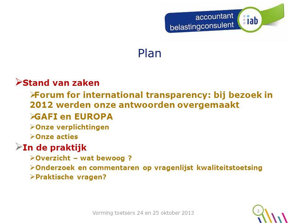 3 Plan  Stand van zaken  Forum for international transparency: bij bezoek in 2012 werden onze antwoorden overgemaakt  GAFI en EUROPA  Onze verplichtingen  Onze acties  In de praktijk  Overzicht – wat bewoog .