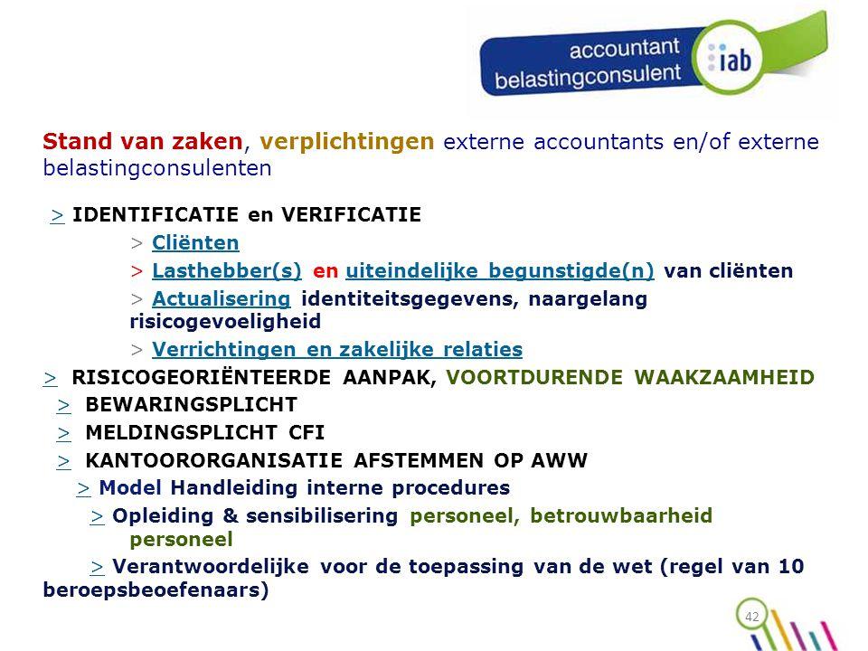 42 Stand van zaken, verplichtingen externe accountants en/of externe belastingconsulenten > IDENTIFICATIE en VERIFICATIE > > CliëntenCliënten > Lasthebber(s) en uiteindelijke begunstigde(n) van cliëntenLasthebber(s)uiteindelijke begunstigde(n) > Actualisering identiteitsgegevens, naargelang risicogevoeligheidActualisering > Verrichtingen en zakelijke relatiesVerrichtingen en zakelijke relaties >> RISICOGEORIËNTEERDE AANPAK, VOORTDURENDE WAAKZAAMHEID > BEWARINGSPLICHT> > MELDINGSPLICHT CFI> > KANTOORORGANISATIE AFSTEMMEN OP AWW> > Model Handleiding interne procedures> > Opleiding & sensibilisering personeel, betrouwbaarheid personeel> > Verantwoordelijke voor de toepassing van de wet (regel van 10 beroepsbeoefenaars)>