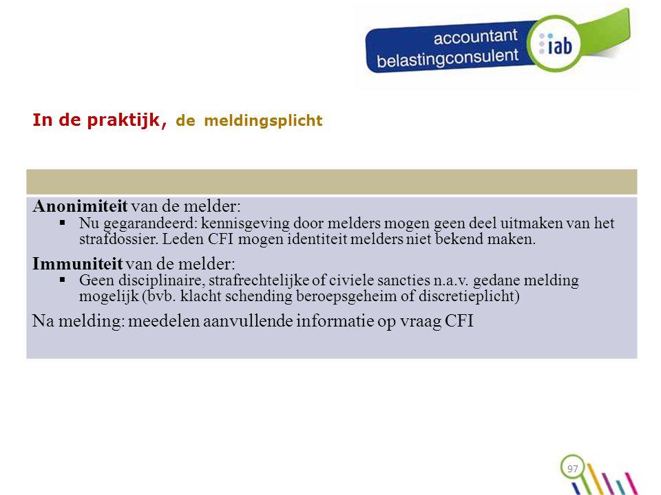 97 In de praktijk, de meldingsplicht Anonimiteit van de melder:  Nu gegarandeerd: kennisgeving door melders mogen geen deel uitmaken van het strafdossier.