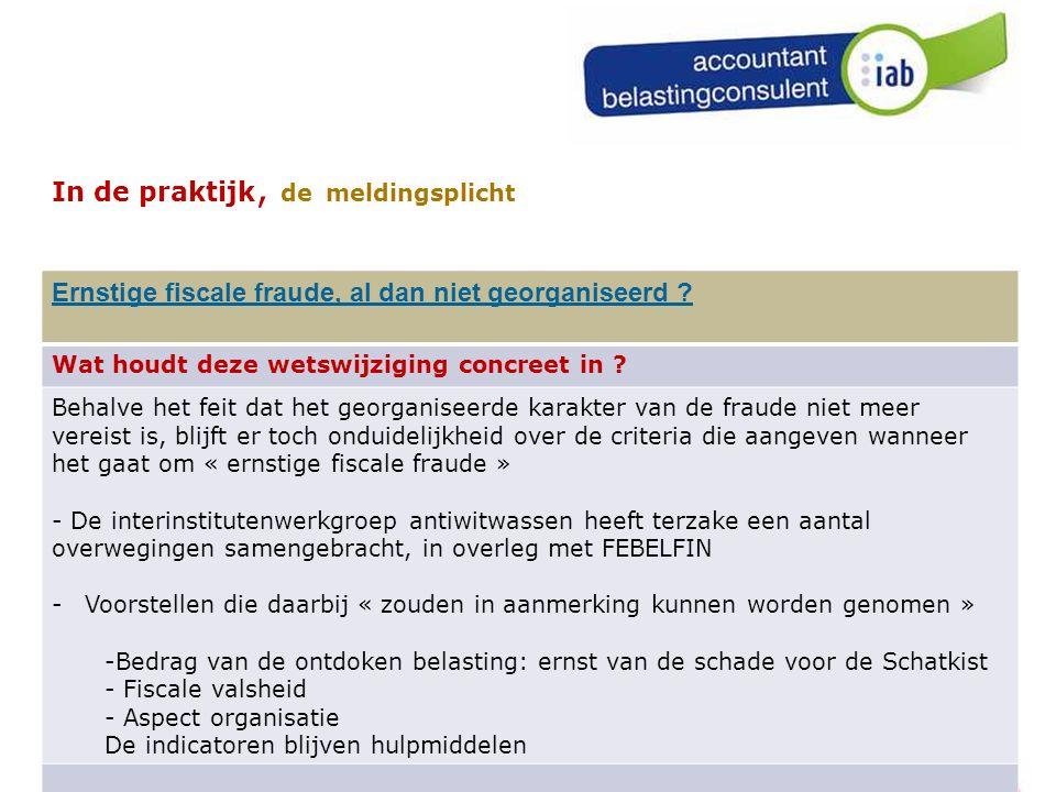 99 In de praktijk, de meldingsplicht Ernstige fiscale fraude, al dan niet georganiseerd .