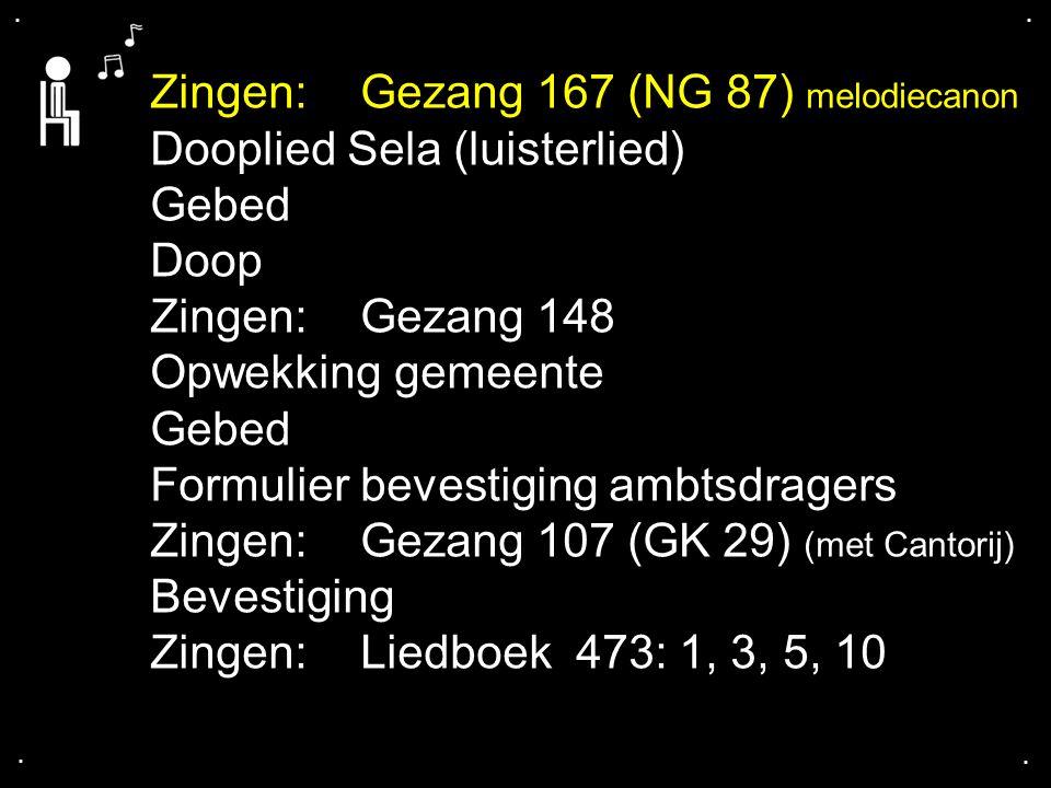 .... Zingen:Gezang 167 (NG 87) melodiecanon Dooplied Sela (luisterlied) Gebed Doop Zingen:Gezang 148 Opwekking gemeente Gebed Formulier bevestiging am