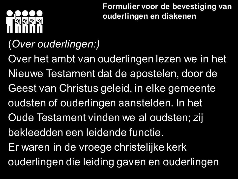 Formulier voor de bevestiging van ouderlingen en diakenen (Over ouderlingen:) Over het ambt van ouderlingen lezen we in het Nieuwe Testament dat de ap