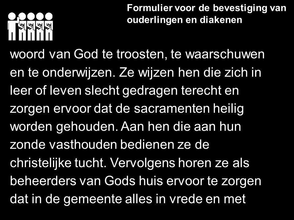 Formulier voor de bevestiging van ouderlingen en diakenen woord van God te troosten, te waarschuwen en te onderwijzen. Ze wijzen hen die zich in leer