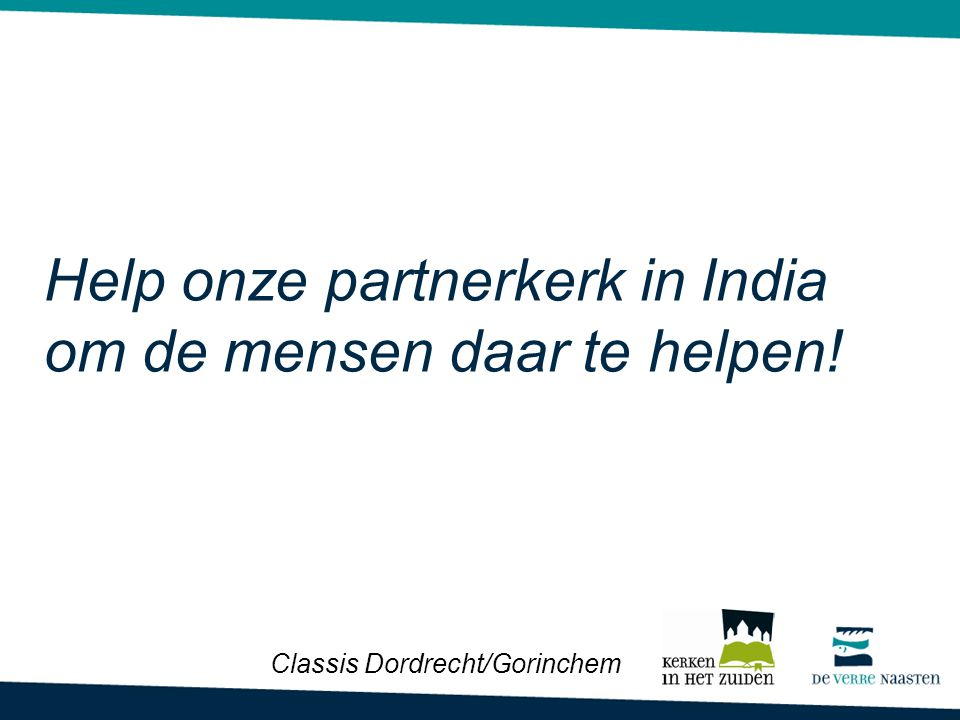 Help onze partnerkerk in India om de mensen daar te helpen! Classis Dordrecht/Gorinchem