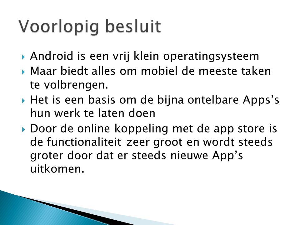  Android is een vrij klein operatingsysteem  Maar biedt alles om mobiel de meeste taken te volbrengen.
