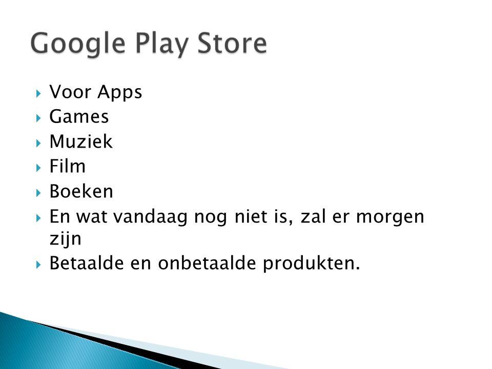  Voor Apps  Games  Muziek  Film  Boeken  En wat vandaag nog niet is, zal er morgen zijn  Betaalde en onbetaalde produkten.