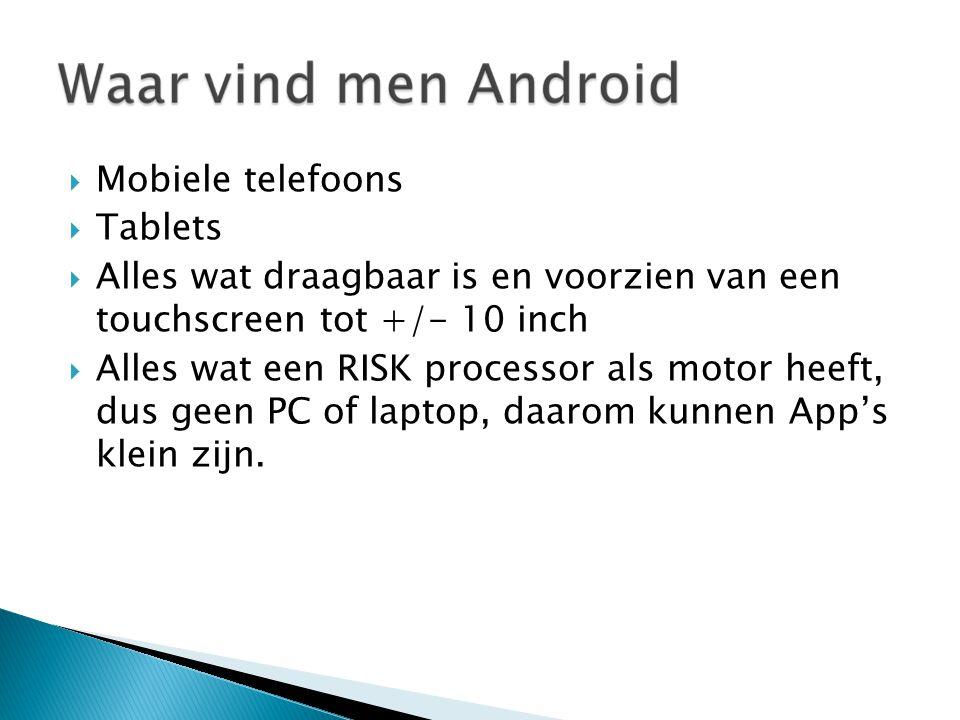 Mobiele telefoons  Tablets  Alles wat draagbaar is en voorzien van een touchscreen tot +/- 10 inch  Alles wat een RISK processor als motor heeft, dus geen PC of laptop, daarom kunnen App's klein zijn.
