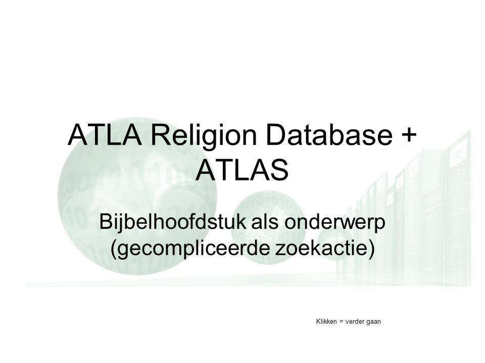 ATLA Religion Database + ATLAS Bijbelhoofdstuk als onderwerp (gecompliceerde zoekactie) Klikken = verder gaan