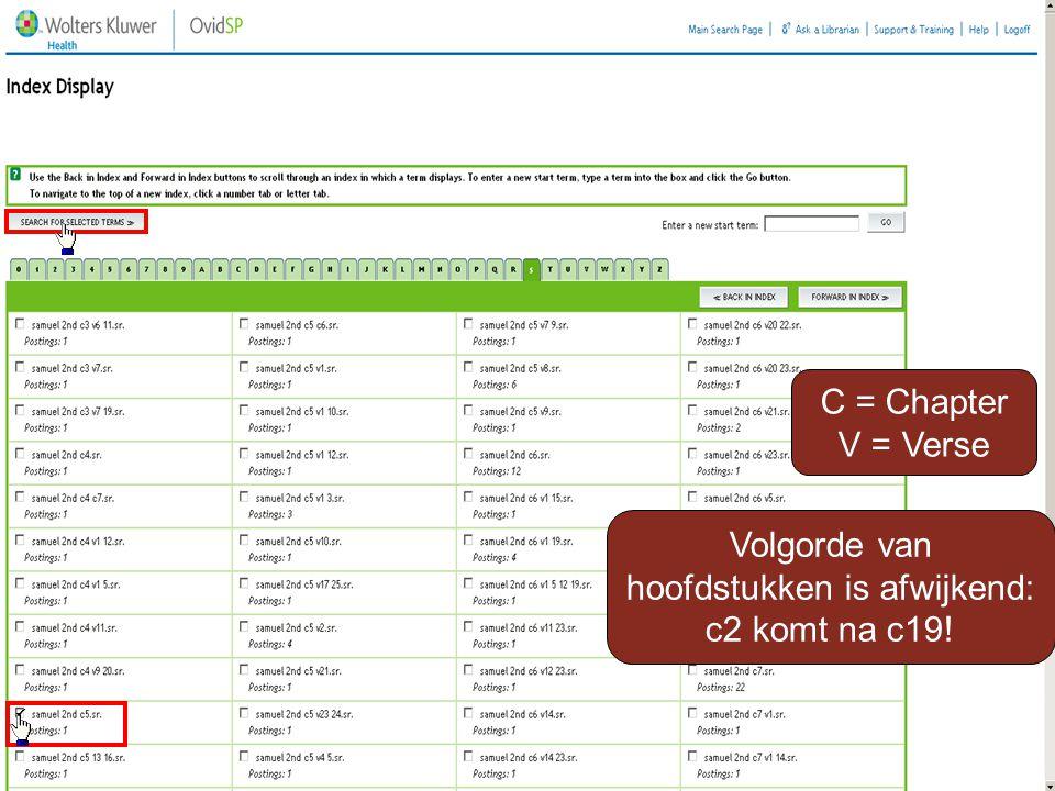 C = Chapter V = Verse Volgorde van hoofdstukken is afwijkend: c2 komt na c19!