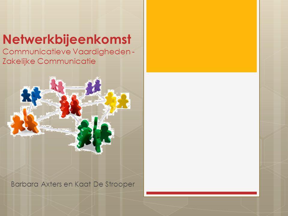 Netwerkbijeenkomst Communicatieve Vaardigheden - Zakelijke Communicatie Barbara Axters en Kaat De Strooper