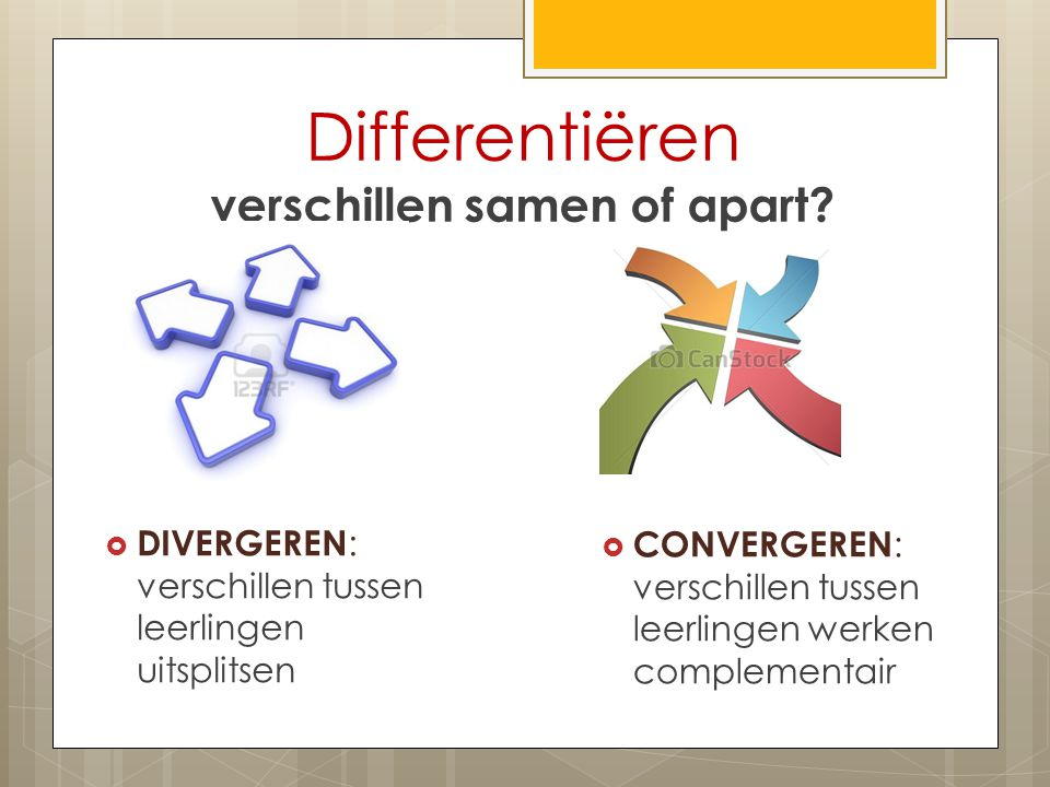 Differentiëren verschillen samen of apart?  DIVERGEREN : verschillen tussen leerlingen uitsplitsen  CONVERGEREN : verschillen tussen leerlingen werk