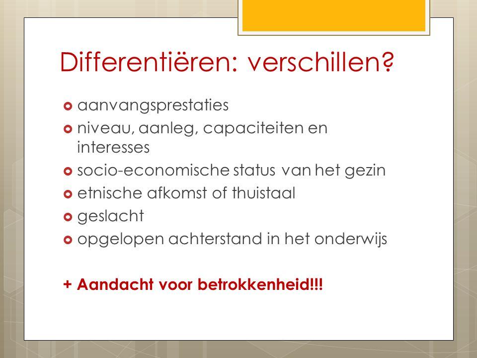 Differentiëren: verschillen?  aanvangsprestaties  niveau, aanleg, capaciteiten en interesses  socio-economische status van het gezin  etnische afk