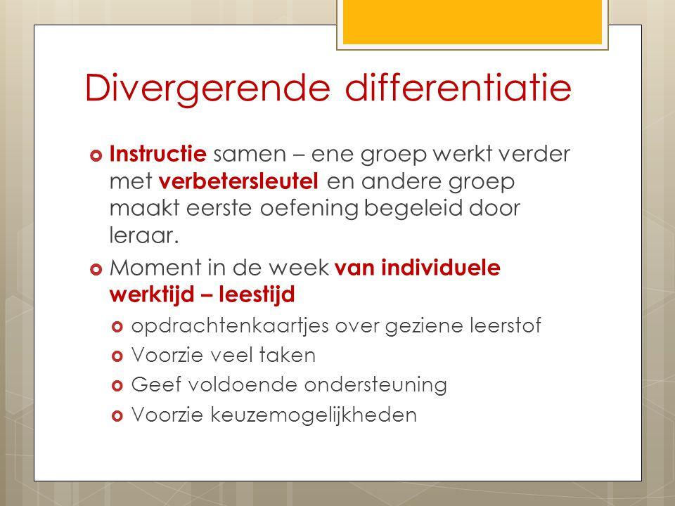 Divergerende differentiatie  Instructie samen – ene groep werkt verder met verbetersleutel en andere groep maakt eerste oefening begeleid door leraar.